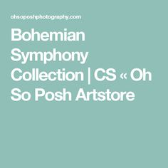 Bohemian Symphony Collection   CS « Oh So Posh Artstore