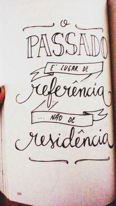 Passado é lugar de referências, não de residência.