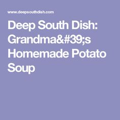 Deep South Dish: Grandma's Homemade Potato Soup