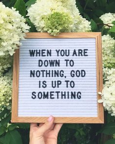 When you are down to nothing, God is up to something!