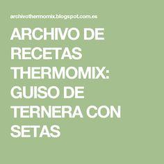 ARCHIVO DE RECETAS THERMOMIX: GUISO DE TERNERA CON SETAS