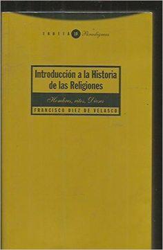 Díez de Velasco Abellan, Francisco P. Hombres, ritos, dioses: introducción a la historia de las religiones  Madrid: Trotta, cop. 1995 http://cataleg.ub.edu/record=b1434103~S1*cat