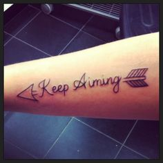 Keep aiming. An arrow can only be shot forward by pulling it backward so when life feels like it's holding you back with difficulties it means it's going to shoot you into something great so hold on and keep aiming