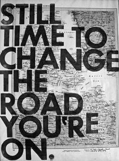 Still time to change the road you are on.