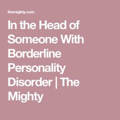 In the Head of Someone With Borderline Personality Disorder   The Mighty