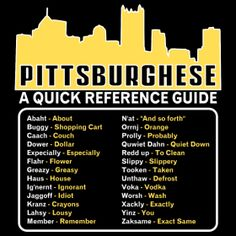 Pittsburghese :) omg...redd upis on the list! :D I have used some of these terms an my husband thinks I am speaking a.different language.