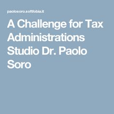A Challenge for Tax Administrations Studio Dr. Paolo Soro