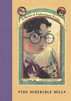 A Series of Unfortunate Events #4: The Miserable Mill, they have a lot of these books, but this was my favorite one.