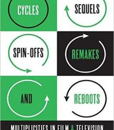 Cycles Sequels Spin-Offs Remakes And Reboots: Multiplicities In Film And Television PDF