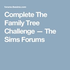 Complete The Family Tree Challenge — The Sims Forums
