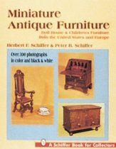 Miniature Antique Furniture (A Schiffer Book for Collectors)