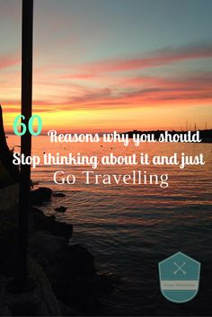 Anny's Adventures Travel Blog // 60 reasons why you should stop thinking abut going travelling and just go. Click on the photo/pin for a link to find the full guide on my travel blog.