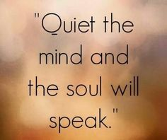 Soul speaks.....when mind is quiet.....