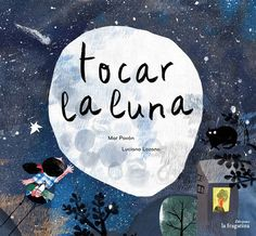 Tocar la luna/ Touching the moon (Hardcover) (Mar Pavon) Dream Moods, Kitty Crowther, Moon Book, Children's Picture Books, Moon Child, Pebble Art, Childrens Books, Illustration Art, Prints