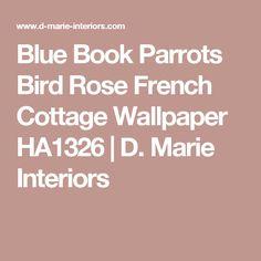Blue Book Parrots Bird Rose French Cottage Wallpaper HA1326 | D. Marie Interiors