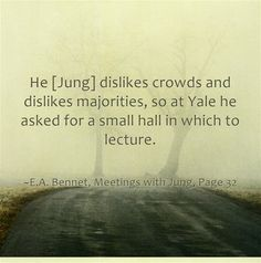 He [Jung] dislikes crowds and dislikes majorities, so at Yale he asked for a small hall in which to lecture.