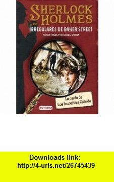 La Caida de Los Increibles Zalinda (Sherlock Holmes y los Irregulares de Baker Street) (Spanish Edition) (9788424178406) Tracy Mack, Michael Citrin, Greg Ruth , ISBN-10: 8424178408  , ISBN-13: 978-8424178406 ,  , tutorials , pdf , ebook , torrent , downloads , rapidshare , filesonic , hotfile , megaupload , fileserve