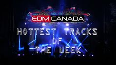 Hottest tracks of the week (July 6th - 12th) — EDM Canada