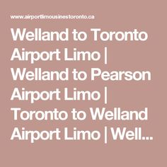Welland to Toronto Airport Limo | Welland to Pearson Airport Limo | Toronto to Welland Airport Limo | Welland Corporate Limousine Service