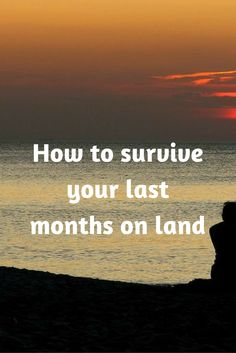 How to survive your last months on land before you set off cruising.
