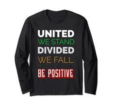United We Stand Divided We Fall. Be Positive Long Sleeve T-Shirt MUGAMBO