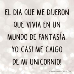 El dia que me dijeron que vivia en un mundo de fantasía, yo casi me caigo de mi unicornio! Love Quotes, Funny Quotes, Frases Humor, Simple Minds, Special Quotes, Spanish Quotes, Story Of My Life, Positive Vibes, Decir No