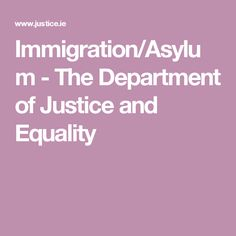 Immigration/Asylum - The Department of Justice and Equality