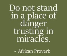 Do not stand in a place of danger trusting in miracles - African proverb Strong Quotes, Wise Quotes, Words Quotes, Positive Quotes, Inspirational Quotes, Boy Quotes, Attitude Quotes, Famous Quotes, Happy Quotes