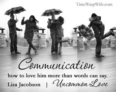Communication: How to Love Him More Than Words Can Say. women love to talk, men…not so much