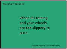 Or someone is trying to be helpful and push you but doesn't know to look carefully where they push and roll you through dog poop. Yeah, that happens.