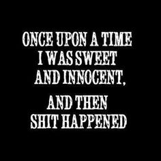 once upon a time I was sweet and innocent...