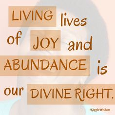 It's about living in awareness, awareness that joy and abundance is always right here, ALWAYS.