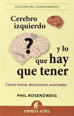 Cerebro izquierdo y lo que hay que tener : cómo tomar decisiones acertadas / Phil Rosenzweig ; [traducción, Martín R.-Courel Ginzo]