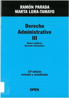 Ramón Parada, Marta Lora-Tamayo : Derecho administrativo III: Bienes públicos: Derecho urbanístico. Madrid : OPEN ediciones universitarias, 2016, 498 p.