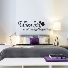 Uden dig er alting ingenting wallsticker Bed, Furniture, Home Decor, Quotes, Creative, Quotations, Qoutes, Stream Bed, Interior Design