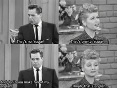 """That's no 'scuse!"" {I Love Lucy}"
