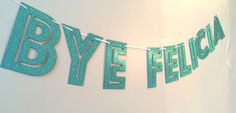 """""""Bye Felicia"""" Party Banner - this is so funny for a going away party!!"""