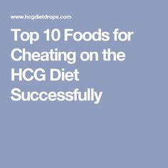 Top 10 Foods for Cheating on the HCG Diet Successfully