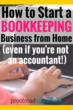 Learn how to decide if a bookkeeping business may be a better fit for you than a proofreading business. Start a bookkeeping business from home (even if you're not an accountant!)