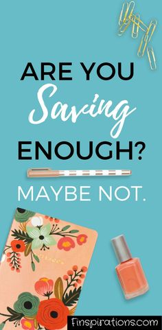 Are you saving enough money? (Most don't, let's be sure that you are). Save money tips, Saving enough money tips, personal finance tips. #Finspirations #SavingMoney
