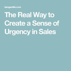 The Real Way to Create a Sense of Urgency in Sales