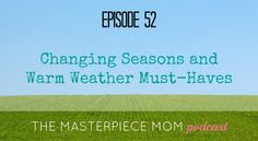 Episode 52 - Changing Seasons and Warm Weather Must-Haves