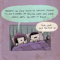 """16. Não existe essa coisa de """"talento natural"""". Tudo é questão de errar e errar até aprender como fazer."""