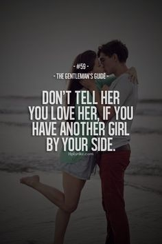 and don't lie about said girl at your side either....