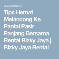 Tips Hemat Melancong Ke Pantai Pasir Panjang Bersama Rental Rizky Jaya | Rizky Jaya Rental