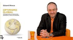 OPTIMISMO GLOBAL: 100 argumentos en contra de los pesimistas y a favor de la felicidad, de Eduard Biosca