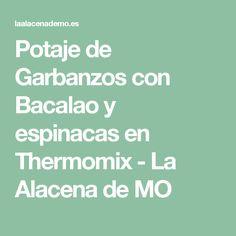 Potaje de Garbanzos con Bacalao y espinacas en Thermomix - La Alacena de MO Cod, Cupboard Shelves, Cook