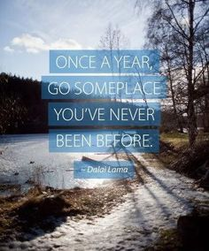 "#Goal Setting Quotes: ""Once a year, go someplace you've never been before"" ~ Dalai Lama"