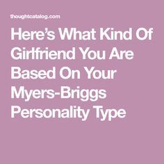 Here's What Kind Of Girlfriend You Are Based On Your Myers