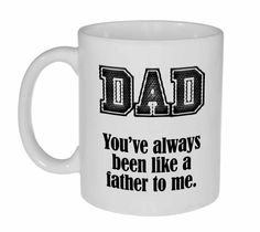 Funny Dad Mug - DAD - You have always been like a father to me. - Father's Day Gift - Unique Coffee or Tea Cup Fathers Say, Funny Fathers Day Gifts, Fathers Day Mugs, Gifts For Father, Gifts For Family, Coffee Mug Quotes, Coffee Humor, Funny Coffee, Good Lawyers